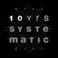 10 Yrs Systematic — Patrice Bäumel, Dusty Kid, Stephan Bodzin, Rodriguez Jr., Marc Romboy, Robert Babicz