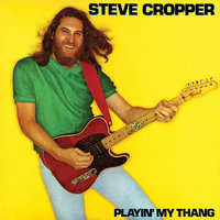 Playin' My Thang — Steve Cropper