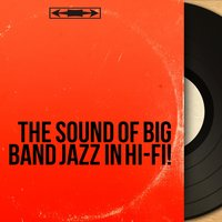 The Sound of Big Band Jazz in Hi-Fi! — сборник