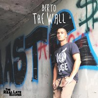 The Wall — Berto the Real Late Bloomer