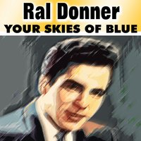 Your Skies of Blue — Ral Donner