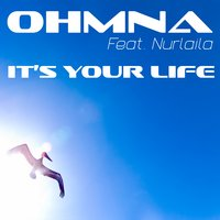 It's Your Life — Ohmna feat. Nurlaila