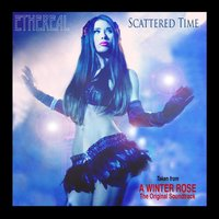 "Scattered Time (From ""A Winter Rose"") — Ethereal"