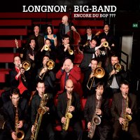 Encore du bop ?  ?  ? — Jean Loup Longnon Big Band