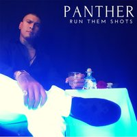 Run Them Shots — Panther