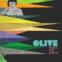 When the Sound — Olive