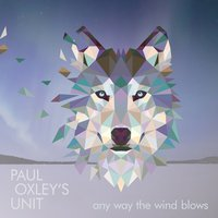 Any Way the Wind Blows — Paul Oxley's Unit
