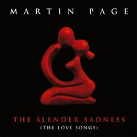 The Slender Sadness (The Love Songs) — Martin Page