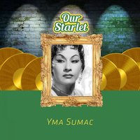 Our Starlet — Yma Sumac