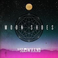 Moon Shoes — DJ SLOWHAND