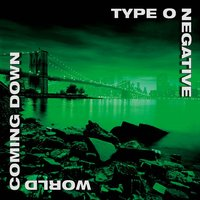 World Coming Down — Type O Negative