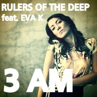 3 AM — Rulers Of The Deep feat. Eva K