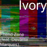 Friend Zone — Ivory, DeVante Marques