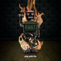 Play with Fire — F.U.K.T.
