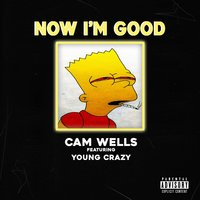 Now I'm Good — Young Crazy, Cam Wells