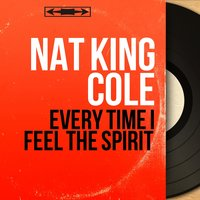 Every Time I Feel the Spirit — Nat King Cole, Gordon Jenkins and His Orchestra
