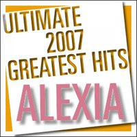 Ultimate 2007 Greatest Hits — Alexia