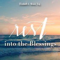 Rest into the Blessings — Elizabeth A. Nixon, Esq.