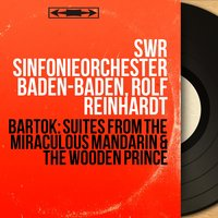 Bartók: Suites from The Miraculous Mandarin & The Wooden Prince — Бела Барток, SWR Sinfonieorchester Baden-Baden, Rolf Reinhardt