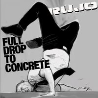 Full Drop to Concrete — Rujo
