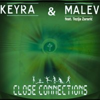 Close Connections — Keyra & Malev, Keyra, Malev & Tezija Zararic feat. Tezija Zararic