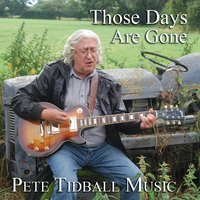 Those Days Are Gone — Pete Tidball