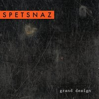 Grand Design — Spetsnaz