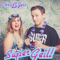 Super Geil! — Chris & Jess
