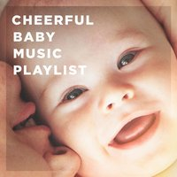 Cheerful Baby Music Playlist — Nursery Rhymes and Lullabies, Newborn Baby Lullabies, Smart Baby Lullabies
