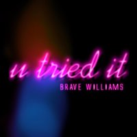U Tried It — Brave Williams