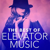 The Best of Elevator Music — The Easy Listening All-Star Ensemble, Easy Listening Music Guru, Elevator Music Club, Elevator Music Club, The Easy Listening All-Star Ensemble, Easy Listening Music Guru