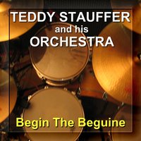 Begin the Beguine — Teddy Stauffer And His Orchestra - Orchester, Teddy Stauffer And His Orchestra - Orchester, Teddy Stauffer & Teddy Stauffer