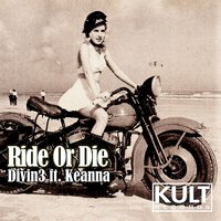 Kult Records Presents: Ride or Die — Divin3, Keanna Arnason