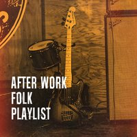 After Work Folk Playlist — Country Love, Guitare Folk, Afternoon Acoustic, Country Love, Afternoon Acoustic, Guitare Folk