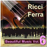 Beautiful Music Vol. 6 — Ricci Ferra And His Famous String Orchestra, The Famous String Orchestra, Ricci Ferra, The Famous String Orchestra & Ricci Ferra