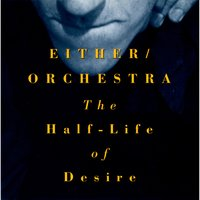 The Half-Life of Desire — Either/Orchestra