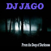 From the Deep of Darkness — DJ Jago