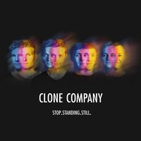Stop.Standing.Still. — Clone Company