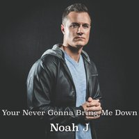 You're Never Gonna Bring Me Down — Noah J