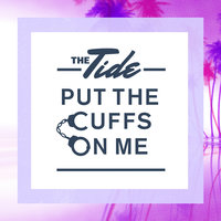 Put The Cuffs On Me — The Tide