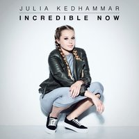 Incredible Now — Julia Kedhammar