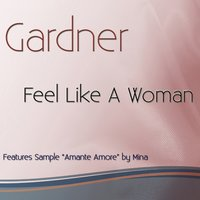 "Feel Like a Woman (Features Sample ""Amante Amore"" by Mina) — Gardner, Res Sample ""Amante Amore"" By Mina"
