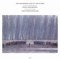 Karaindrou: The Suspended Step Of The Stork - Composed For The Film By Theo Angelopoulos — Eleni Karaindrou Ensemble