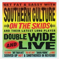 Doublewide and Live — Southern Culture On The Skids