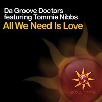 All We Need Is Love — Da Groove Doctors feat. Tommie Nibbs