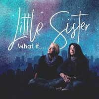What If... — Little Sister