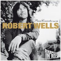 Robert Wells: Piano Concertos no I-IX: Rhapsody in Rock — Robert Wells