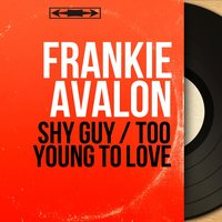 Shy Guy / Too Young to Love — Frankie Avalon, Pete de Angelis and His Orchestra