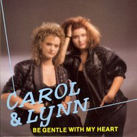 Be Gentle with My Heart — Carol & Lynn