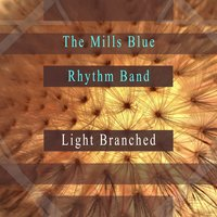 Light Branched — The Mills Blue Rhythm Band